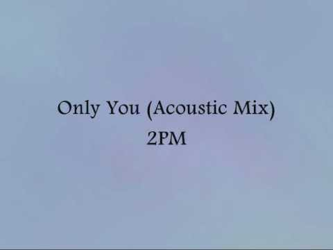 2PM - Only You (Acoustic Mix) [Han & Eng]
