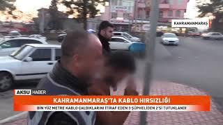 Kahramanmaraş'ta kablo hırsızlığı