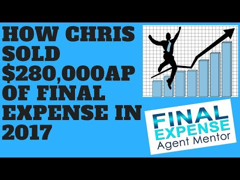 How Insurance Agent Chris G. Sold $280,000AP Of Final Expense In 2017