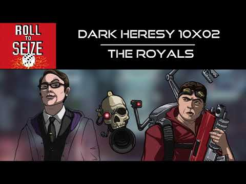 Roll To Seize - Dark Heresy 10x02 - The Royals