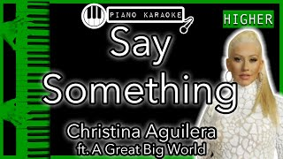 Say Something (HIGHER +3) - A Great Big World ft. Christina Aguilera - Piano Karaoke Instrumental