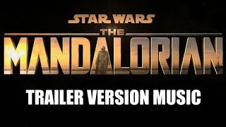 STAR WARS: THE MANDALORIAN Trailer Music Version | Proper Series Soundtrack Theme Song
