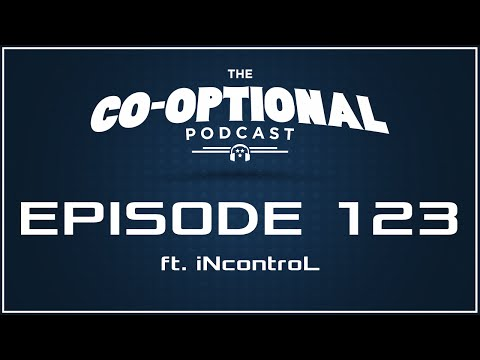 "The Co-Optional Podcast Ep. 123 ft. Geoff ""iNcontroL"" Robinson [strong language] - May 12, 2016"