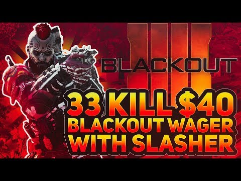 INSANE 33 KILL BLACKOUT WAGER FOR $40 WITH SLASHER