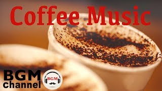 Coffee Music - Relaxing Cafe Jazz Music - Bossa Nova Music For Worku0026 Study