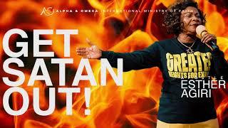 Get Satan Out! | Apostle Esther Agiri