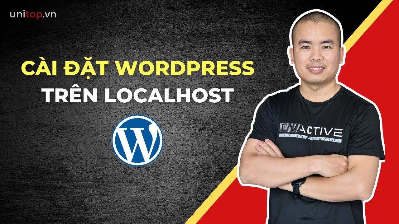 [Làm website wordpress ] #1. Hướng dẫn cài đặt wordpress trên Localhost đơn giản | Unitop.vn