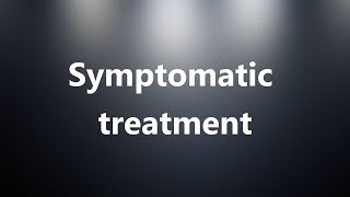 Symptomatic treatment - Medical Definition and Pronunciation