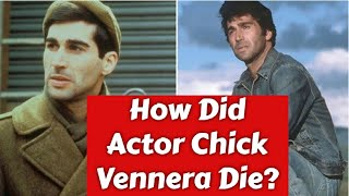 How Did Actor Chick Vennera Die?