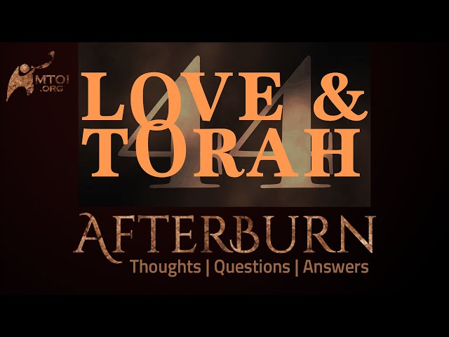 Afterburn | Thoughts, Q&A on Love and Torah | Part 44
