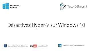 Désactiver Hyper-V sur Windows 10