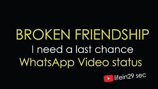 Broken Friendship Sad WhatsApp Video Status | I Need a last chance