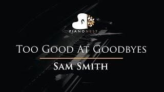 Sam Smith - Too Good At Goodbyes - Piano Karaoke / Sing Along / Cover with Lyrics