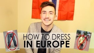 7 DO's/DON'Ts - HOW TO DRESS IN EUROPE (for guys)
