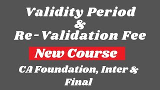 CA New Course Validity Period || CA Foundation, Inter & Final