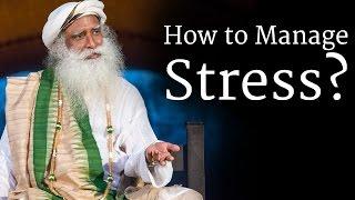 How to Manage Stress? | Sadhguru
