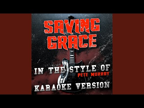 Saving Grace (In the Style of Pete Murray) (Karaoke Version)