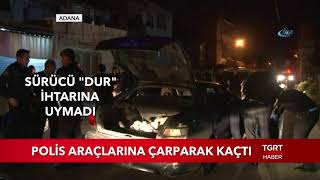 Polis Araçlarına Çarparak Kaçtı