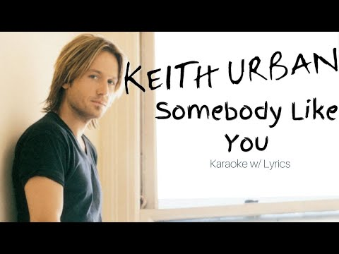 Keith Urban - Somebody Like You (Karaoke w/ Lyrics)