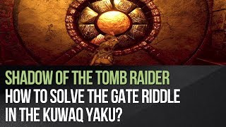 Shadow of the Tomb Raider - How to solve the Gate riddle in the Kuwaq Yaku?