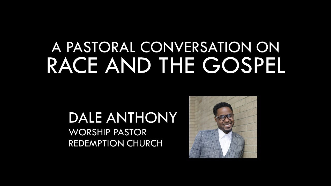 A Pastoral Conversation on Race and the Gospel with Dale Anthony