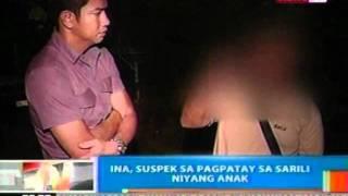 NTG: Ina, suspek sa pagpatay sa sarili niyang anak sa Antipolo (022412)