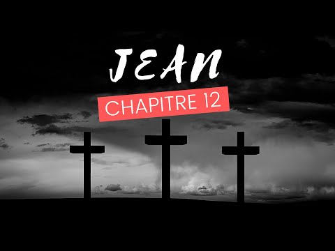 LA BIBLE AUDIO - JEAN - CHAPITRE 12