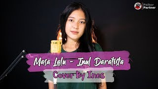 MASA LALU - INUL DARATISTA | COVER BY INES