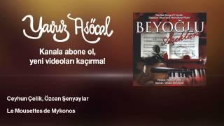 Ceyhun Çelik, Özcan Şenyaylar - Le Mousettes de Mykonos