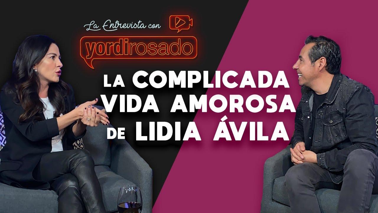La complicada VIDA AMOROSA de LIDIA ÁVILA | La entrevista con Yordi Rosado