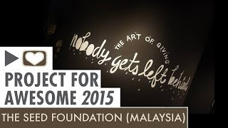 Project for Awesome 2015: The SEED Foundation (Malaysia) - Turn On Subtitles! #P4A2015