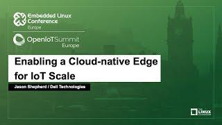 Enabling a Cloud-native Edge for IoT Scale - Jason Shepherd, Dell Technologies