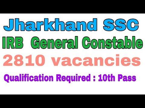 Jharkhand SSC Recruitment 2017 For IRB General Constable Jobs