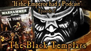 If the Emperor had a Podcast - Episode 2: The Black Templars, Dorn's Angry Boys
