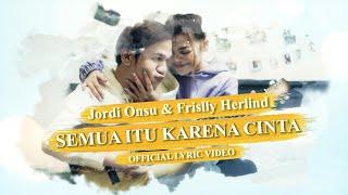 JORDI ONSU & FRISLLY HERLIND - SEMUA ITU KARENA CINTA (Official Lyric Video)