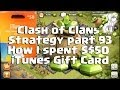 Clash Of Clans Strategy - Part 93 - How I Spent $50 iTunes Gift Card