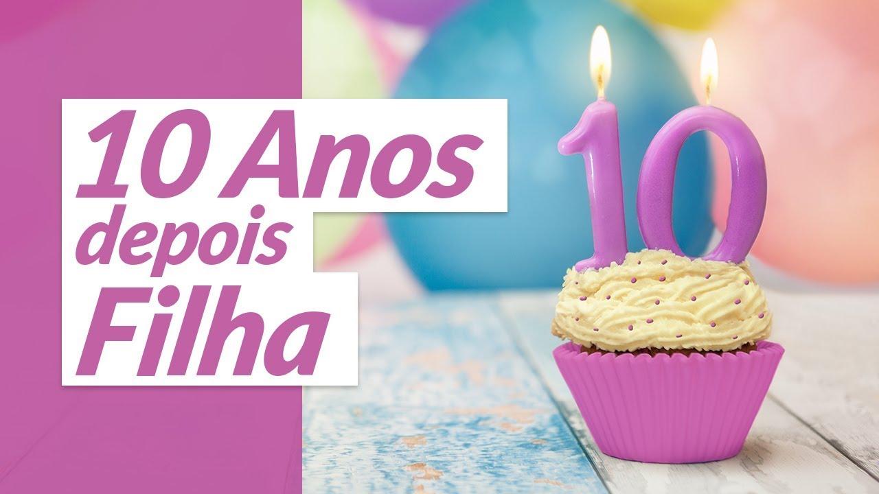 10 Anos Depois, Filha! (Mensagem De Aniversário Para Filha