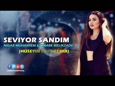 Seviyor Sandım - Nigar Muharrem \u0026 Çinare Melikzade (Hüseyin Enes Remix)