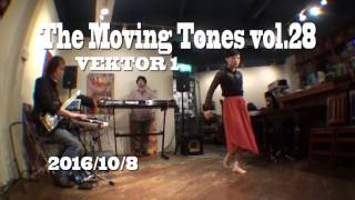 The Moving Tones vol.28 VEKTOR 1 <ライヴ>2016/10/8(土) <音楽> ...