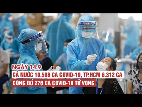 Ngày 14/9: Cả nước 10.508 ca Covid-19, 12.683 ca khỏi | TP.HCM 6.312 ca