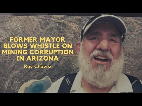 Former Mayor Blows Whistle On Mining Corruption In Arizona - Roy Chavez
