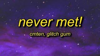 CMTEN - NEVER MET! (Lyrics) ft. Glitch Gum | i wish we never met, we broke up on pictochat