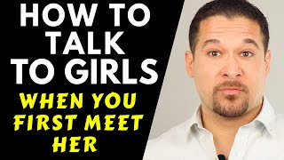 How To TALK TO GIRLS When You First Meet (Conversation Starters)