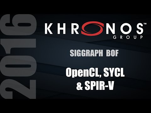 OpenCL, SYCL, & SPIR V   BOF - SIGGRAPH 2016