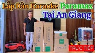 [Trực Tiếp] Về An Giang lắp dàn karaoke loa Paramax cho biệt thự siêu khủng quá đẹp luôn.