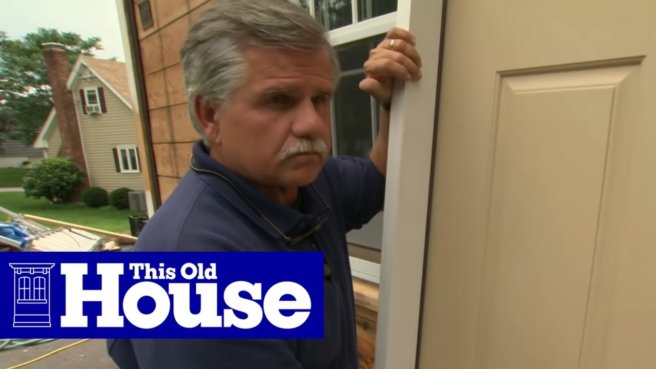 How To Install A Fibergl Entry Door This Old House You