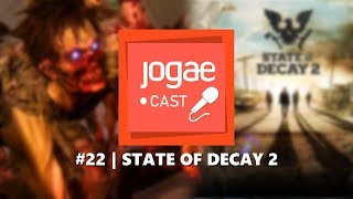 State of Decay 2 | JOGAECAST #22