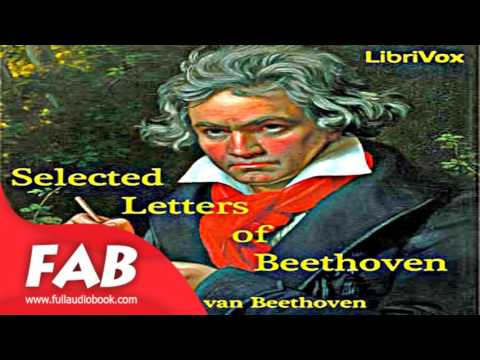 Selected Letters of Ludwig van Beethoven Full Audiobook by Ludwig van BEETHOVEN by Biography