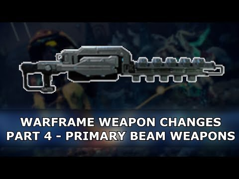 Warframe - Weapon Changes - Part 4 - Primary Beam Weapons