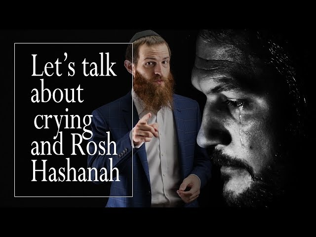 Let's Talk About Crying  [Rosh Hashanah]